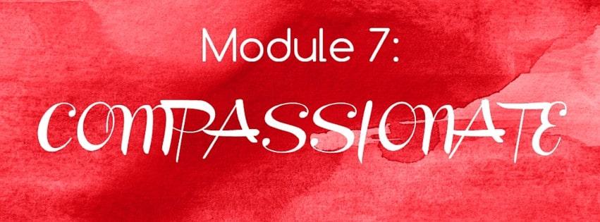Module 7: COMPASSIONATE